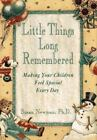 Little Things Long Remembered : Making Your Children Feel Special Every Day by Susan Newman (1993, Hardcover)