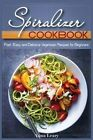 Spiralizer Cookbook: Fast, Easy, and Delicious Vegetarian Recipes for Beginners by Anna Leary (Paperback / softback, 2015)
