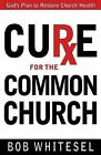 Cure for the Common Church: God's Plan to Restore Church Health by Bob Whitesel (Paperback / softback, 2012)