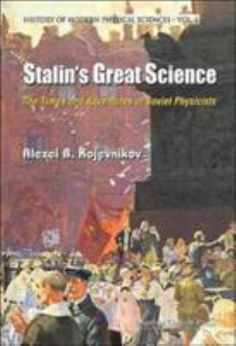 Stalin's Great Science: The Times and Ad: By Alexei B Kojevnikov, A B Kozhevn...
