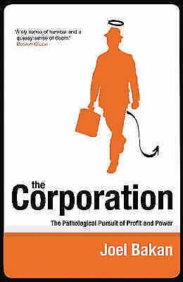 Good, The Corporation: The Pathological Pursuit of Profit and Power, Bakan, Joel