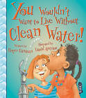You Wouldn't Want to Live Without Clean Water! by Roger Canavan (Paperback, 2015)