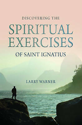 Discovering the Spiritual Exercises of Saint Ignatius, Warner, Larry, Very Good