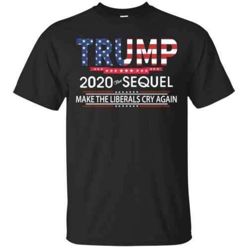 Trump 2020 The Sequel Make Liberals Cry Again T-shirt Men/'s Tee Shirt S-5XL