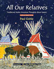 All Our Relatives: Traditional Native American Thoughts About Nature by Paul Goble (Paperback, 2005)