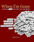 When I'm Gone: Practical Notes for Those You Leave Behind by Kathleen Fraser (Hardback, 2012)