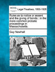 Rules as to Notice or Assent and the Giving of Bonds: In the More Common Probate Proceedings in Massachusetts. by Guy Newhall (Paperback / softback, 2010)
