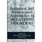 Behavioral and Psychological Approaches to Breathing Disorders by Springer-Verlag New York Inc. (Paperback, 2013)