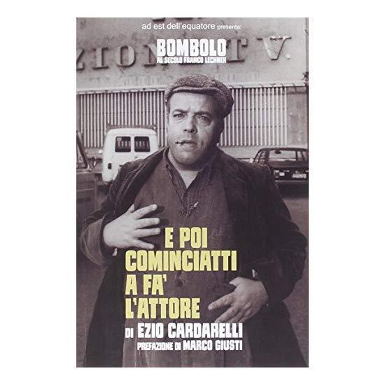 9788895797847 E poi cominciatti a fa' l'attore - di Ezio Cardarelli (Autore)