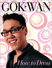 How To Dress: Your Complete Style Guide for Every Occasion by Gok Wan (Hardback, 2008)