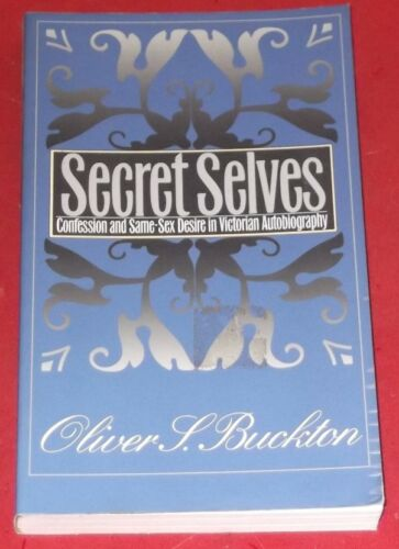 1 of 1 - SECRET SELVES ~Confession Same-Sex Desire Victorian Autobiography~OLIVER BUCKTON