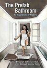 The Prefab Bathroom: An Architectural History by Deborah Schneiderman (Paperback, 2014)
