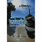 Wait Upon The Lord 9781453586426 by C W Martin Paperback
