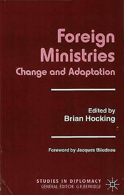 Foreign Ministries: Change and Adaptation (Studies in Diplomacy and Internationa