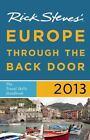 Rick Steves: Rick Steves' Europe Through the Back Door 2013 : The Travel Skills Handbook by Rick Steves (2012, Paperback)