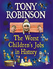 The Worst Children's Jobs in History by Sir Tony Robinson (Hardback, 2005)