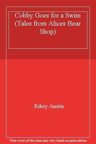 Cobby Goes for a Swim (Tales from Alices Bear Shop),Rikey Austin