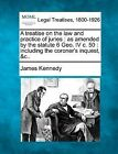 A Treatise on the Law and Practice of Juries: As Amended by the Statute 6 Geo. IV C. 50: Including the Coroner's Inquest, &C.. by James Kennedy (Paperback / softback, 2010)