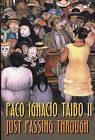 Just Passing through / Paco Ignacio Taibo II ; Translated by Martin Michael Roberts. by Paco Ignacio Taibo (Hardback)