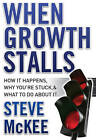 When Growth Stalls: How it Happens, Why You're Stuck, and What to Do About it by Steve McKee (Hardback, 2009)