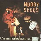 Real Schuffling Hungarians by Muddy Shoes (CD, May-1998, Wolf)