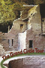 The Grand Circle Tour: A Travel and Reference Guide to the American Southwest and the Ancient Peoples of the Colorado Plateau by Michael Royea (Paperback, 2014)