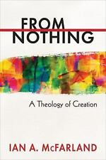 From Nothing : A Theology of Creation by Ian A. McFarland (2014, Paperback)