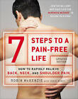 7 Steps to a Pain-Free Life: How to Rapidly Relieve Back, Neck and Shoulder Pain by Craig Kubey, Robin McKenzie (Paperback, 2014)