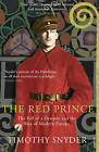 The Red Prince: The Fall of a Dynasty and the Rise of Modern Europe by Timothy Snyder (Paperback, 2009)