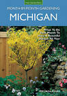 Michigan Month-by-Month Gardening: What to Do Each Month to Have a Beautiful Garden All Year by Melinda Myers (Paperback, 2014)
