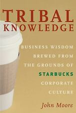 Tribal Knowledge: Business Wisdom Brewed from the Grounds of Starbucks Corporate