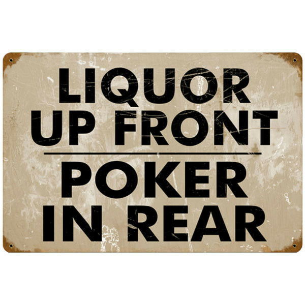 Vintage Liquor Up Front Poker In Rear Metal Bar Sign- Funny Humor Drinking Decor