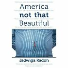America Not That Beautiful by Jadwiga Radon (Paperback / softback, 2013)