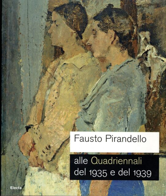 Fausto Pirandello alle Quadriennali del 1935 e del 1939. Roma, 2010