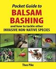 Pocket Guide to Balsam Bashing: and how to tackle other invasive non-native species by Theo Pike (Paperback, 2014)
