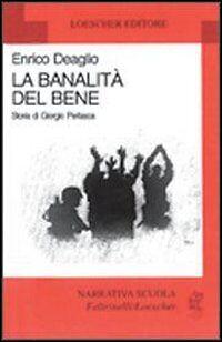 La banalità del bene. Storia di Giorgio Perlasca, ENRICO DEAGLIO 9788820102104