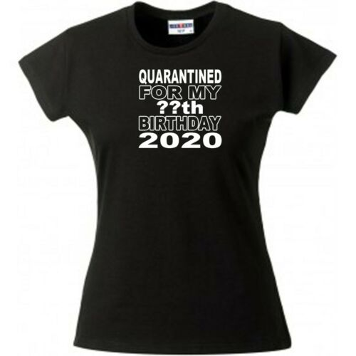 birthday t shirt quarantined ladies fit add age for print