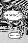 Grotesque: An Ilustrated Story by Mark O'Connell (Paperback / softback, 2010)