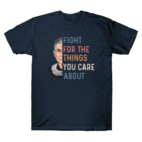 Notorious RBG Ruth Bader Ginsburg Fight for The Things You Care about T Shirt