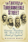 The Thieves of Threadneedle Street: The Victorian Fraudsters Who Almost Broke the Bank of England by Nicholas Booth (Hardback, 2015)