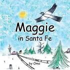 Maggie in Santa Fe by Oma (Paperback / softback, 2013)
