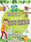 23 Ways to Be an Eco Hero: A Step-By-Step Guide to Creative Ways You Can Save the World by Isabel Thomas (Paperback / softback, 2016)