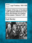 A Digest of the Law of Scotland: With Special Reference to the Office and Duties of a Justice of the Peace. Volume 1 of 2 by Hugh Barclay (Paperback / softback, 2010)
