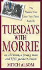 Tuesdays with Morrie: An Old Man, a Young Man, and Life's Greatest Lesson by Mitch Albom (Paperback, 1998)