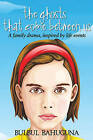 Ghosts That Come Between Us: A Family Drama, Inspired by Life Events by Dr Bulbul Bahuguna (Paperback, 2013)