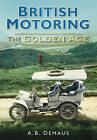 British Motoring: The Golden Age by A. B. Demaus (Paperback, 2010)