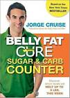 The Belly Fat Cure Sugar and Carb Counter: Discover Which Foods Will Melt Up to 9lbs. This Week by Jorge Cruise (Paperback, 2010)