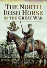 The North Irish Horse in the Great War by Phillip Tardif (Hardback, 2015)