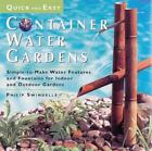 Quick and Easy Container Water Gardens : Simple-to-Make Water Features and Fountains for Indoor and Outdoor Gardens by Philip Swindells (1998, Hardcover)
