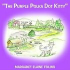 "The Purple Polka Dot Kitty"" 9781418472559 by Margaret Elaine Folino Book"